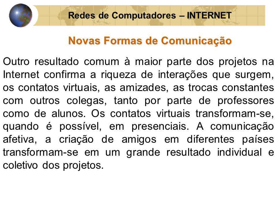 Redes de Computadores – INTERNET Novas Formas de Comunicação Outro resultado comum à maior parte dos projetos na Internet confirma a riqueza de intera