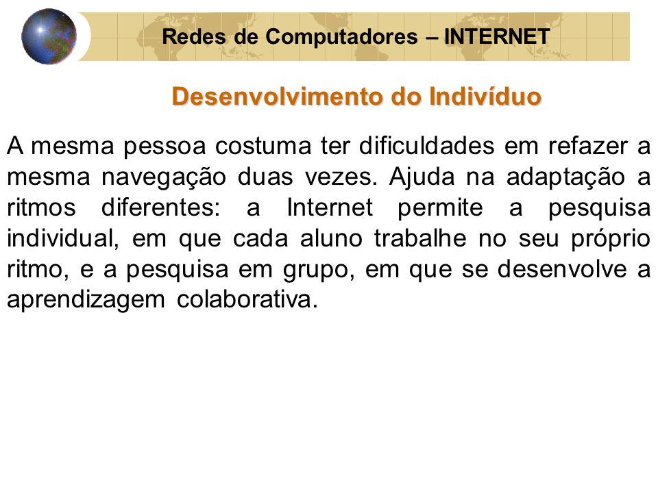 Redes de Computadores – INTERNET Desenvolvimento do Indivíduo A mesma pessoa costuma ter dificuldades em refazer a mesma navegação duas vezes. Ajuda n