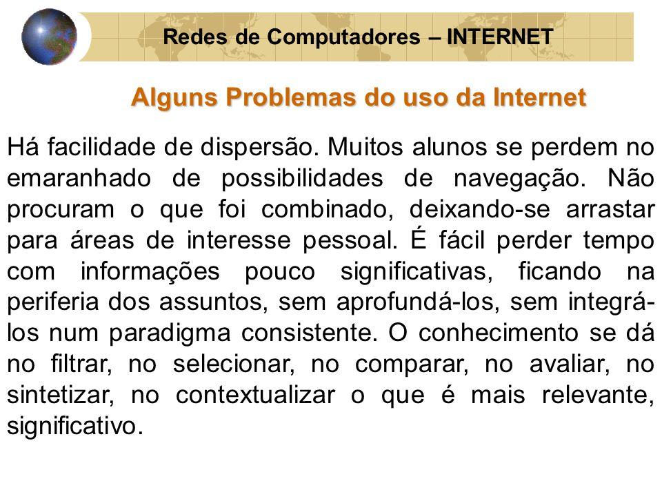 Redes de Computadores – INTERNET Alguns Problemas do uso da Internet Há facilidade de dispersão. Muitos alunos se perdem no emaranhado de possibilidad
