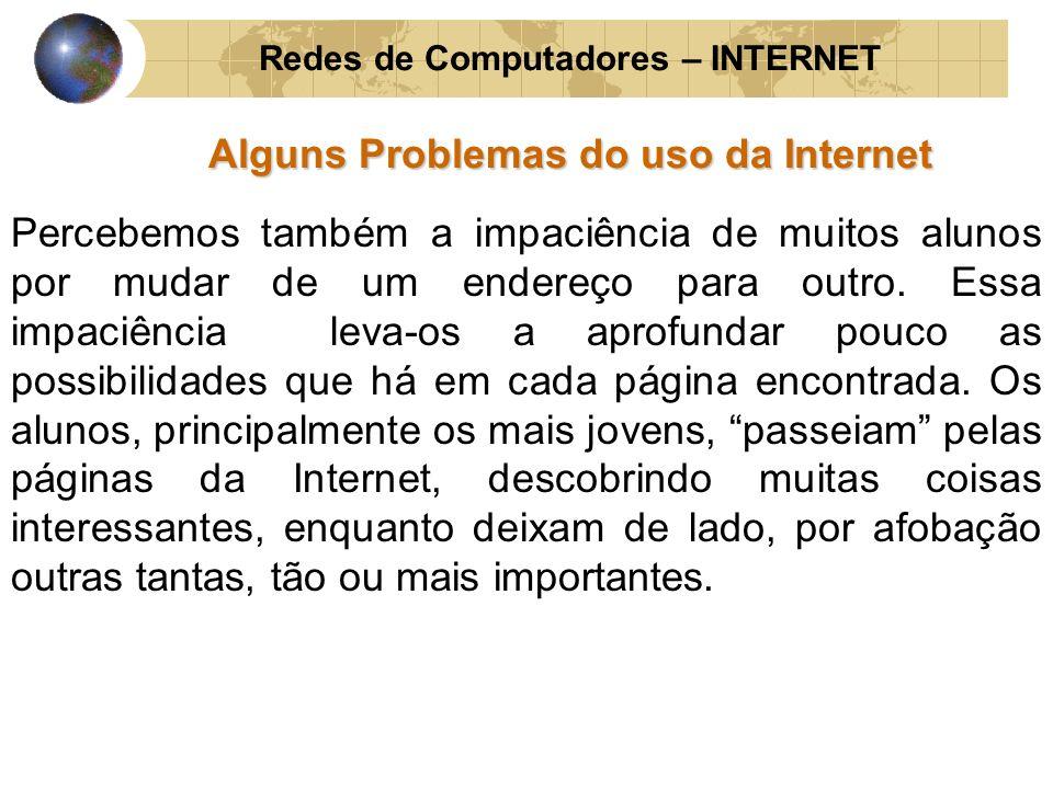 Redes de Computadores – INTERNET Alguns Problemas do uso da Internet Percebemos também a impaciência de muitos alunos por mudar de um endereço para ou