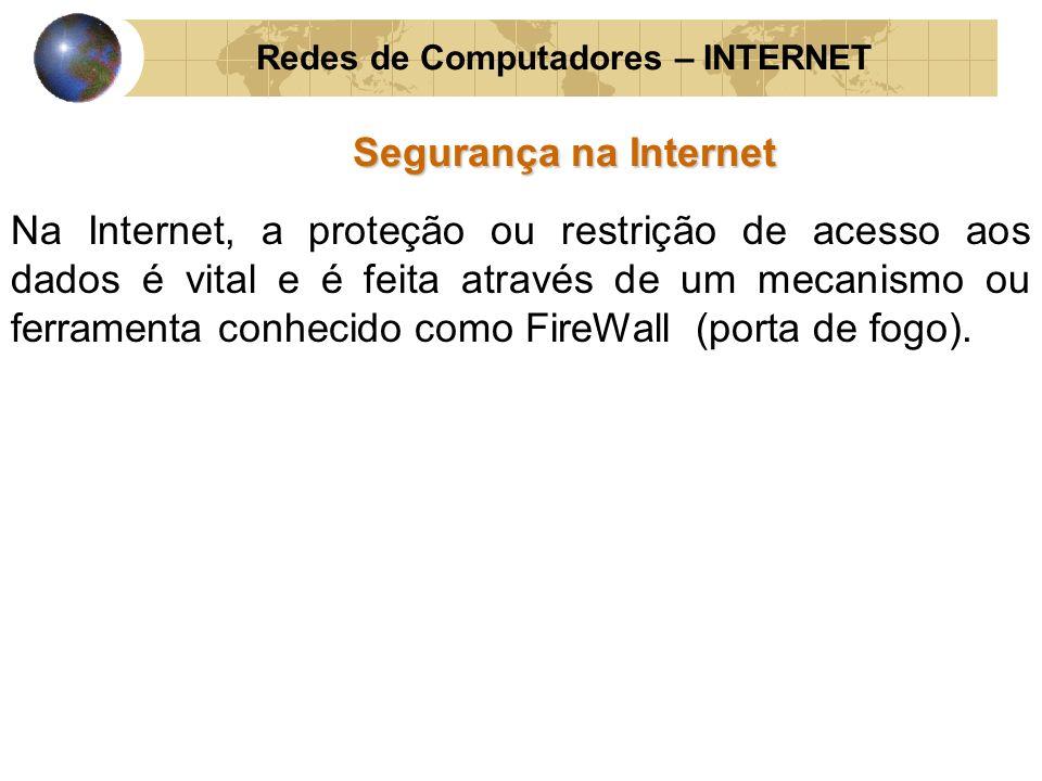Redes de Computadores – INTERNET Segurança na Internet Na Internet, a proteção ou restrição de acesso aos dados é vital e é feita através de um mecani