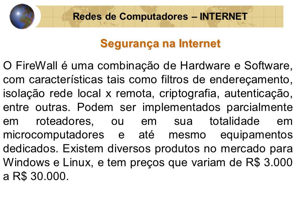Redes de Computadores – INTERNET Segurança na Internet O FireWall é uma combinação de Hardware e Software, com características tais como filtros de en