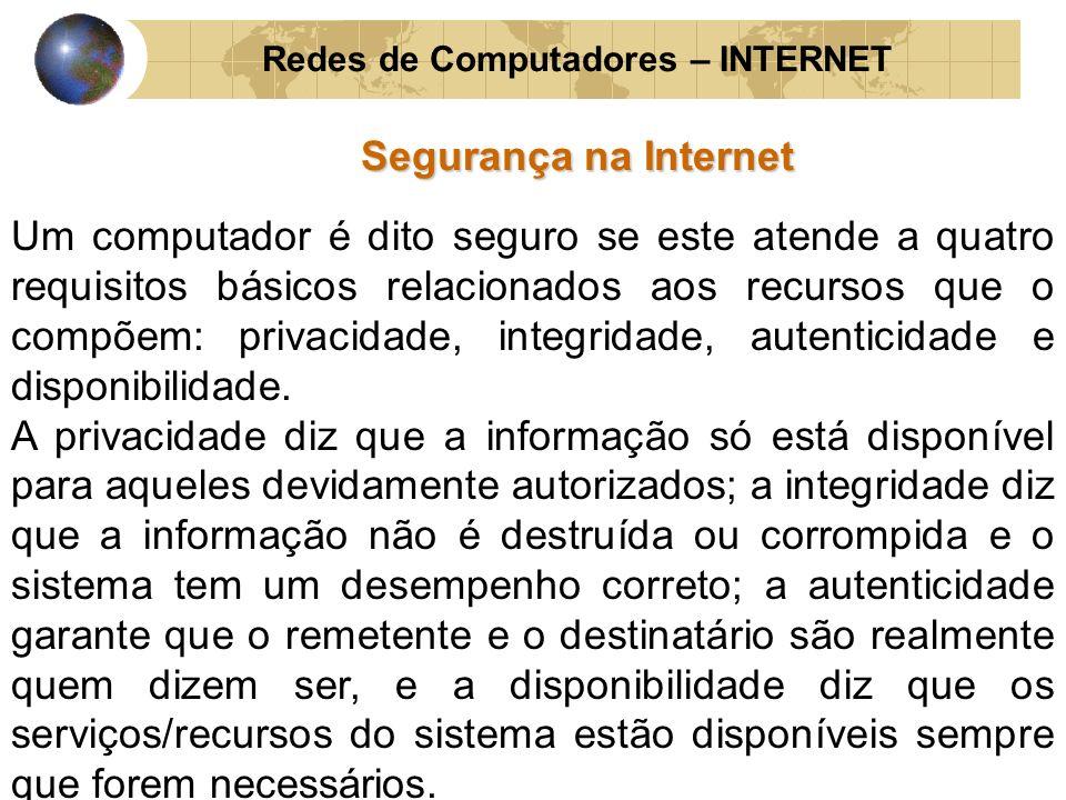 Redes de Computadores – INTERNET Segurança na Internet Um computador é dito seguro se este atende a quatro requisitos básicos relacionados aos recurso