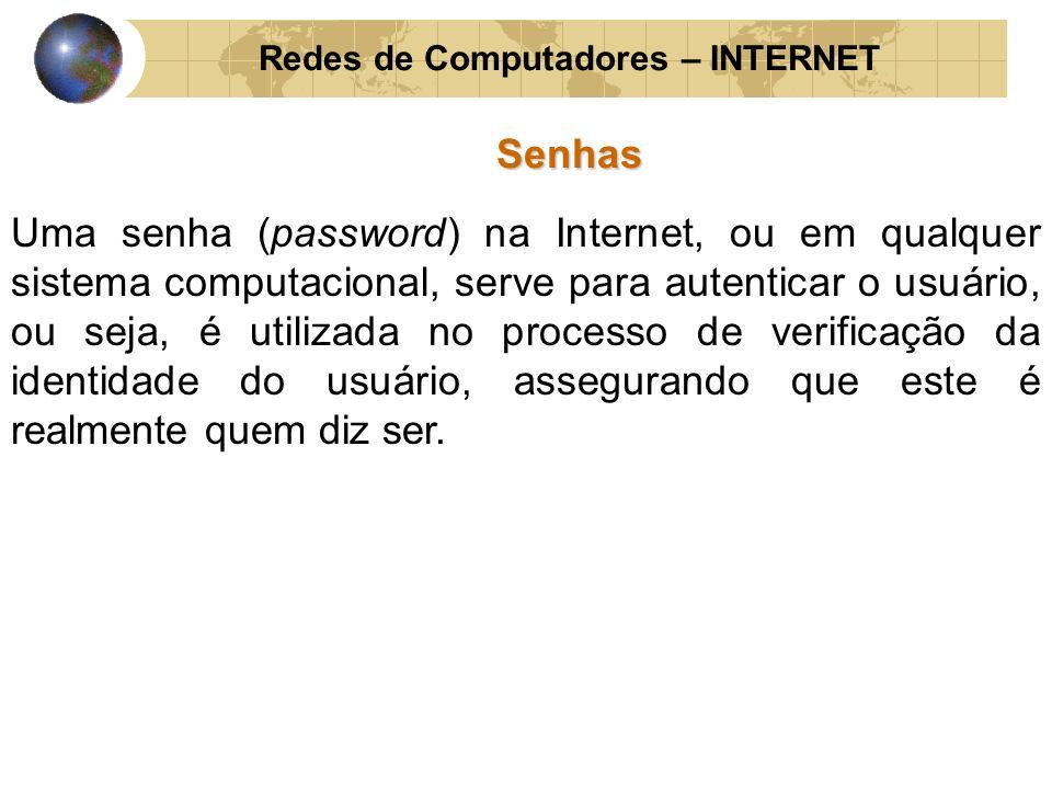 Redes de Computadores – INTERNETSenhas Uma senha (password) na Internet, ou em qualquer sistema computacional, serve para autenticar o usuário, ou sej