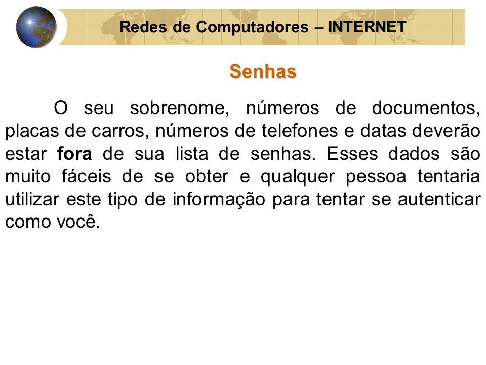 Redes de Computadores – INTERNETSenhas O seu sobrenome, números de documentos, placas de carros, números de telefones e datas deverão estar fora de su