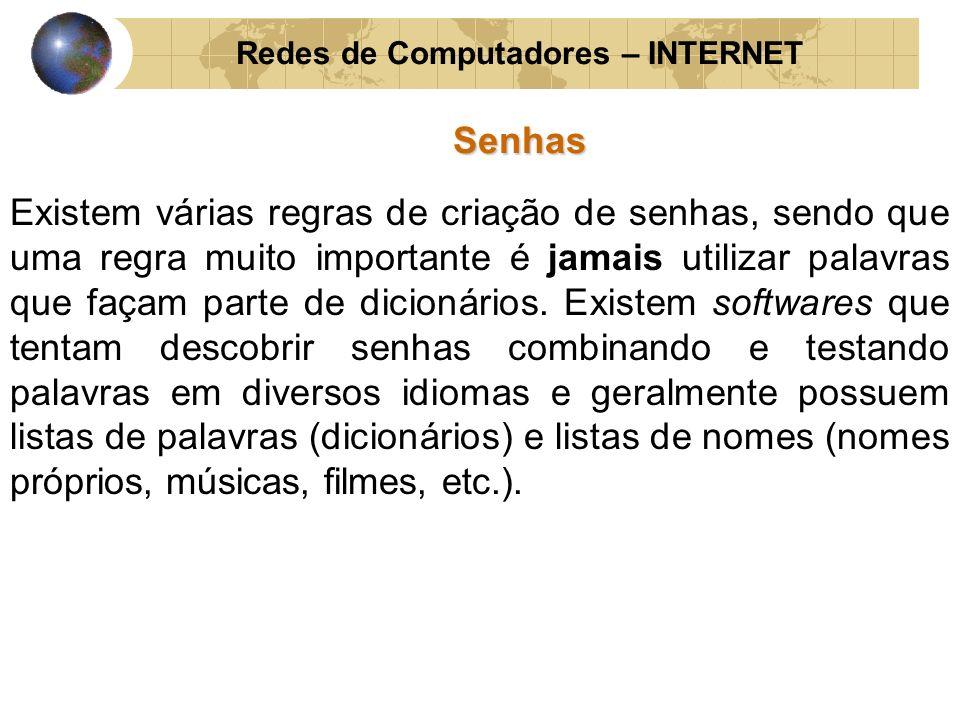 Redes de Computadores – INTERNETSenhas Existem várias regras de criação de senhas, sendo que uma regra muito importante é jamais utilizar palavras que