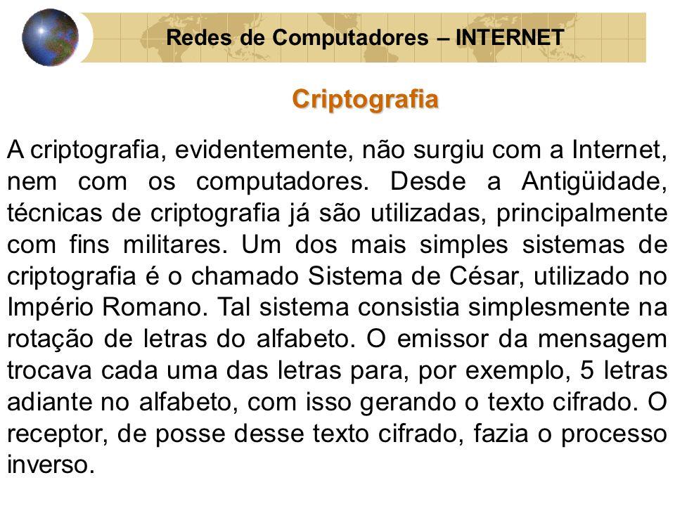 Redes de Computadores – INTERNETCriptografia A criptografia, evidentemente, não surgiu com a Internet, nem com os computadores. Desde a Antigüidade, t