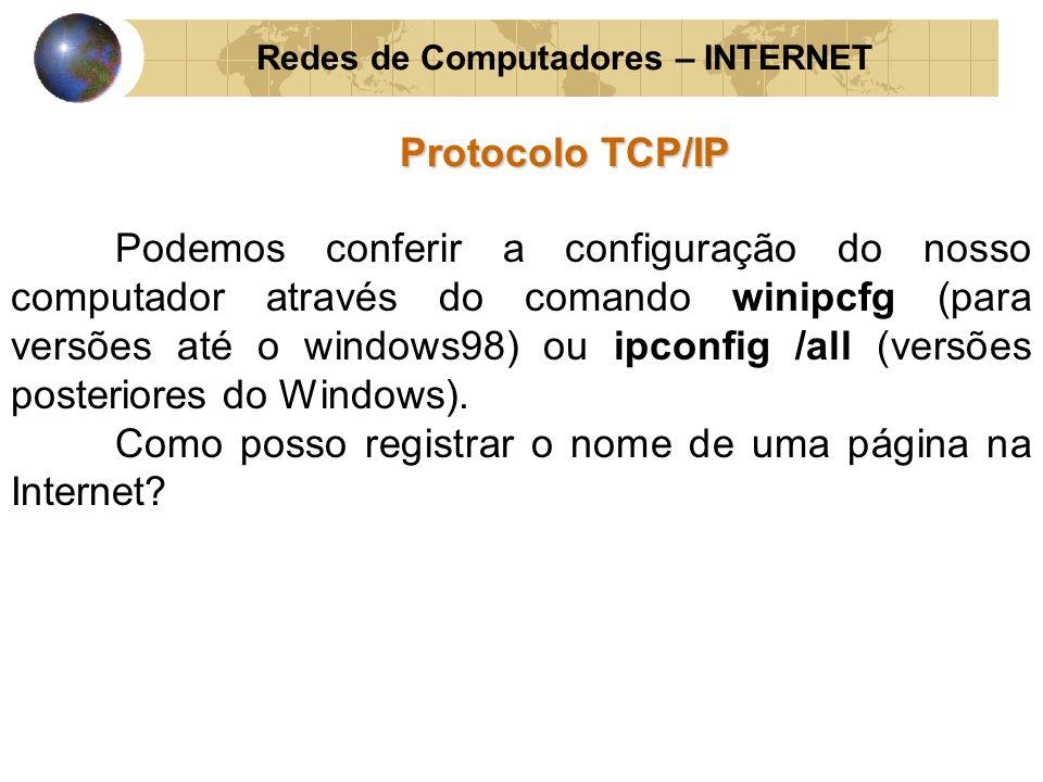 Redes de Computadores – INTERNET Protocolo TCP/IP Podemos conferir a configuração do nosso computador através do comando winipcfg (para versões até o