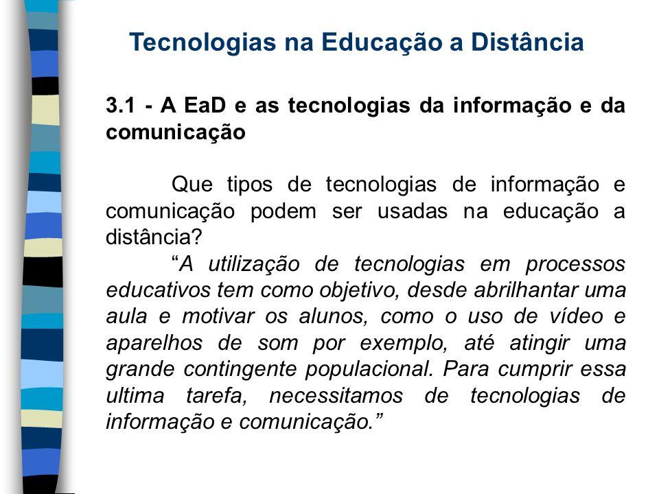 Tecnologias na Educação a Distância 3.1 - A EaD e as tecnologias da informação e da comunicação Que tipos de tecnologias de informação e comunicação p