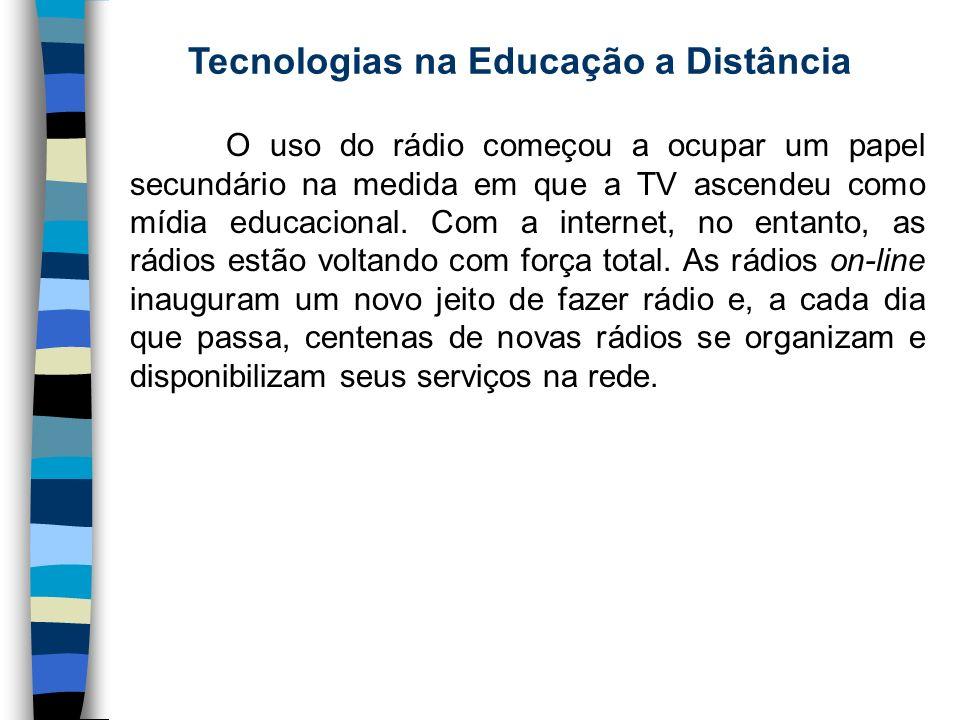 Tecnologias na Educação a Distância O uso do rádio começou a ocupar um papel secundário na medida em que a TV ascendeu como mídia educacional. Com a i