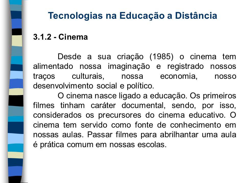 Tecnologias na Educação a Distância 3.1.2 - Cinema Desde a sua criação (1985) o cinema tem alimentado nossa imaginação e registrado nossos traços cult