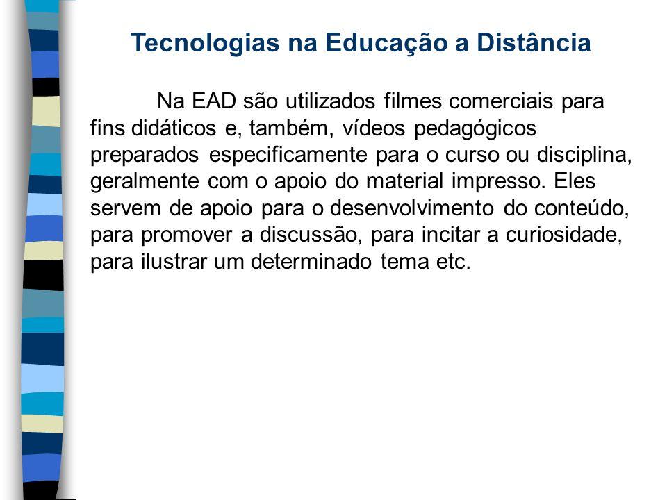 Tecnologias na Educação a Distância Na EAD são utilizados filmes comerciais para fins didáticos e, também, vídeos pedagógicos preparados especificamen
