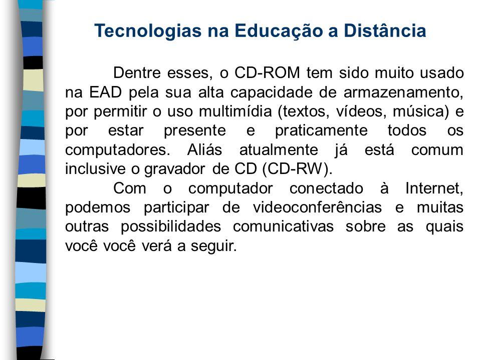 Tecnologias na Educação a Distância Dentre esses, o CD-ROM tem sido muito usado na EAD pela sua alta capacidade de armazenamento, por permitir o uso m