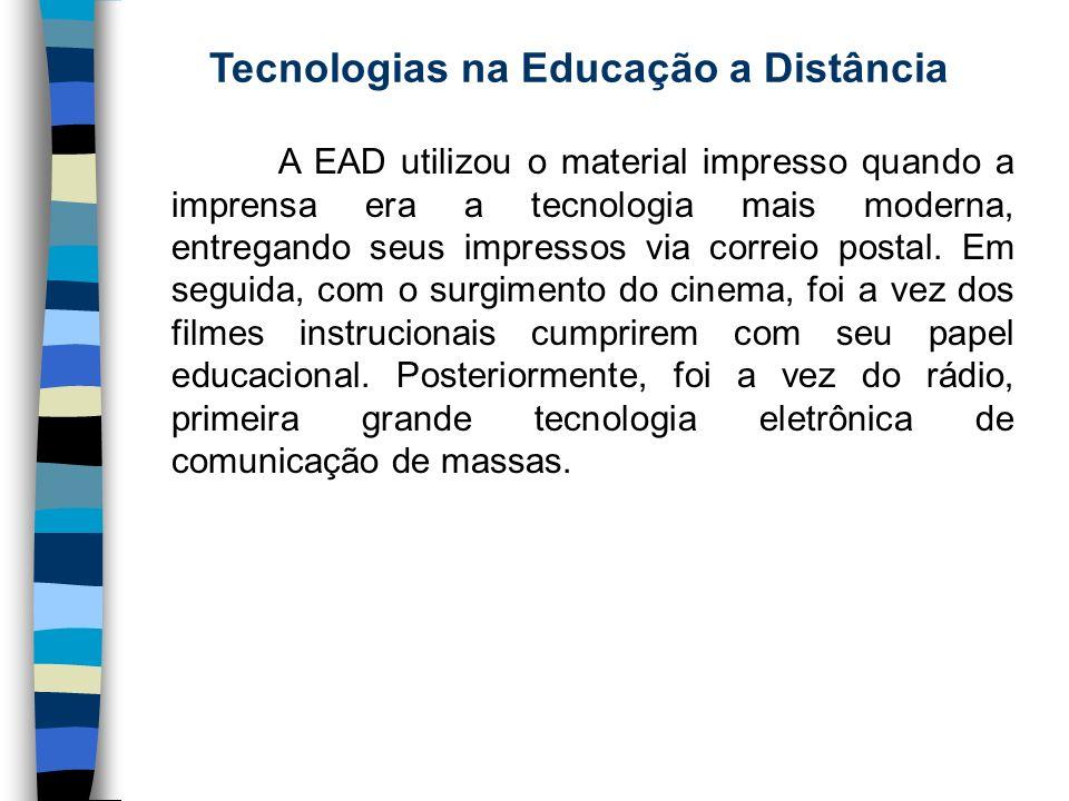 Tecnologias na Educação a Distância A EAD utilizou o material impresso quando a imprensa era a tecnologia mais moderna, entregando seus impressos via