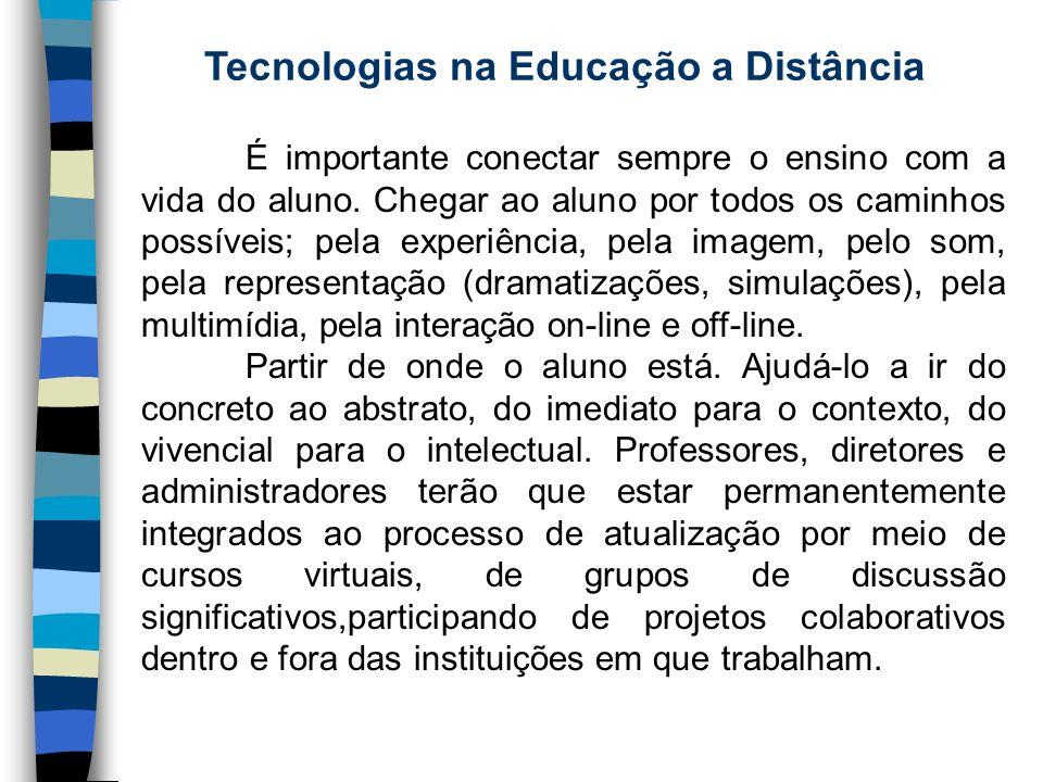 Tecnologias na Educação a Distância É importante conectar sempre o ensino com a vida do aluno. Chegar ao aluno por todos os caminhos possíveis; pela e