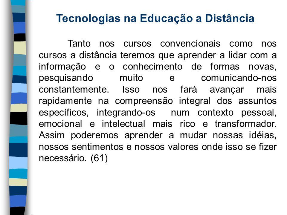 Tecnologias na Educação a Distância Tanto nos cursos convencionais como nos cursos a distância teremos que aprender a lidar com a informação e o conhe