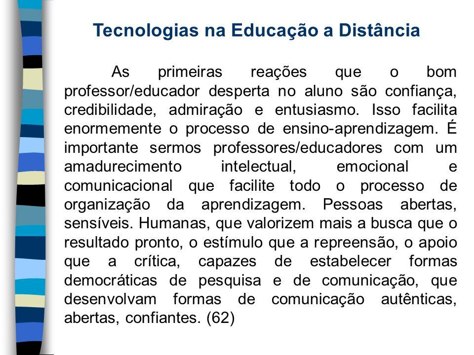 Tecnologias na Educação a Distância As primeiras reações que o bom professor/educador desperta no aluno são confiança, credibilidade, admiração e entu