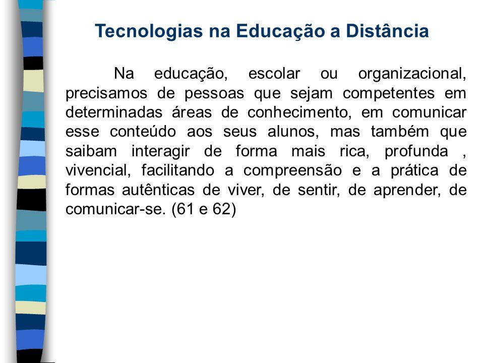 Tecnologias na Educação a Distância Na educação, escolar ou organizacional, precisamos de pessoas que sejam competentes em determinadas áreas de conhe