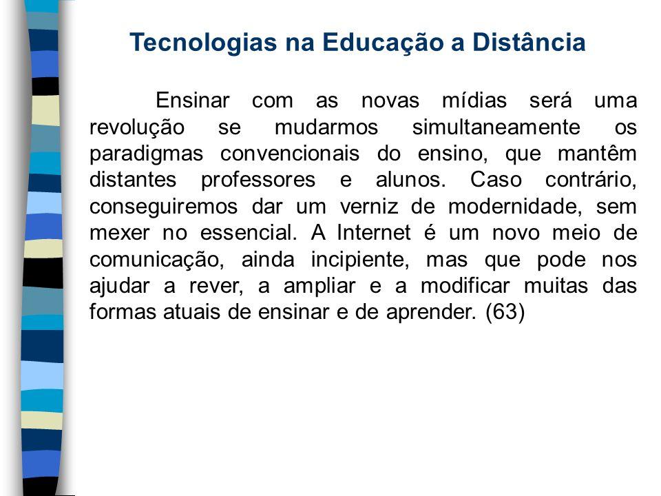 Tecnologias na Educação a Distância Ensinar com as novas mídias será uma revolução se mudarmos simultaneamente os paradigmas convencionais do ensino,