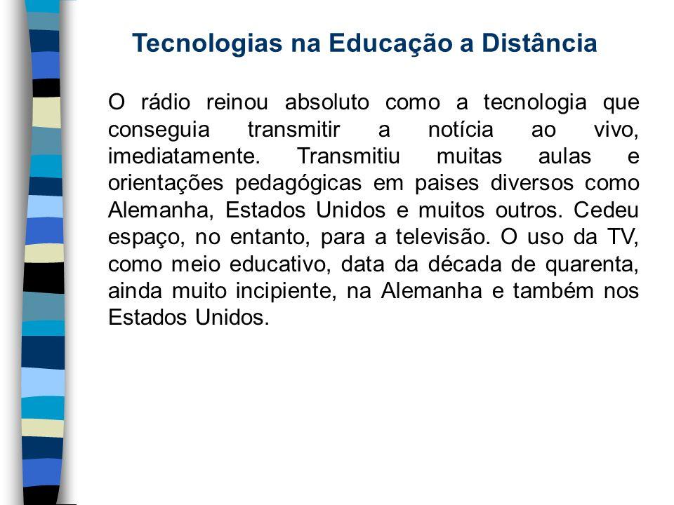 Tecnologias na Educação a Distância O rádio reinou absoluto como a tecnologia que conseguia transmitir a notícia ao vivo, imediatamente. Transmitiu mu