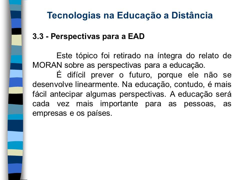 Tecnologias na Educação a Distância 3.3 - Perspectivas para a EAD Este tópico foi retirado na íntegra do relato de MORAN sobre as perspectivas para a