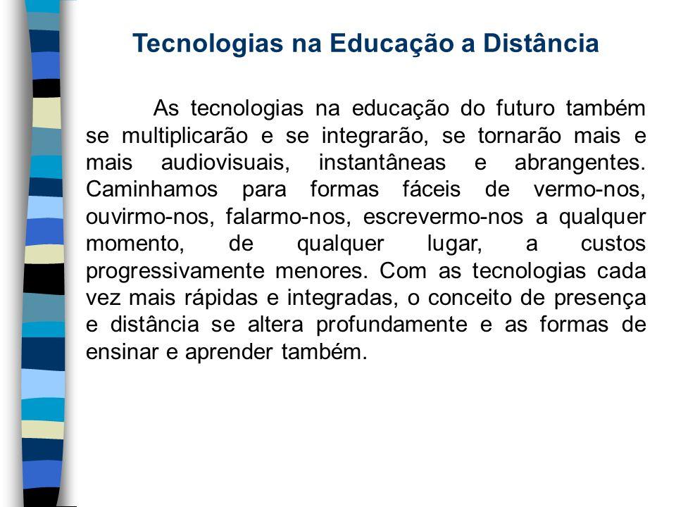Tecnologias na Educação a Distância As tecnologias na educação do futuro também se multiplicarão e se integrarão, se tornarão mais e mais audiovisuais