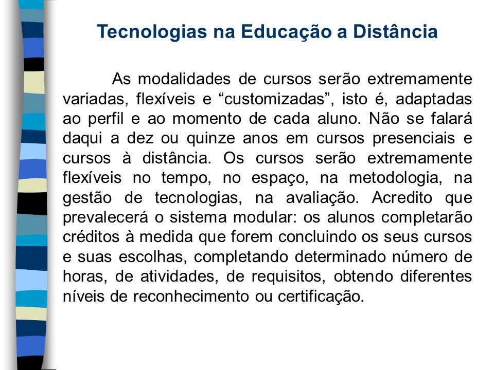 Tecnologias na Educação a Distância As modalidades de cursos serão extremamente variadas, flexíveis e customizadas, isto é, adaptadas ao perfil e ao m