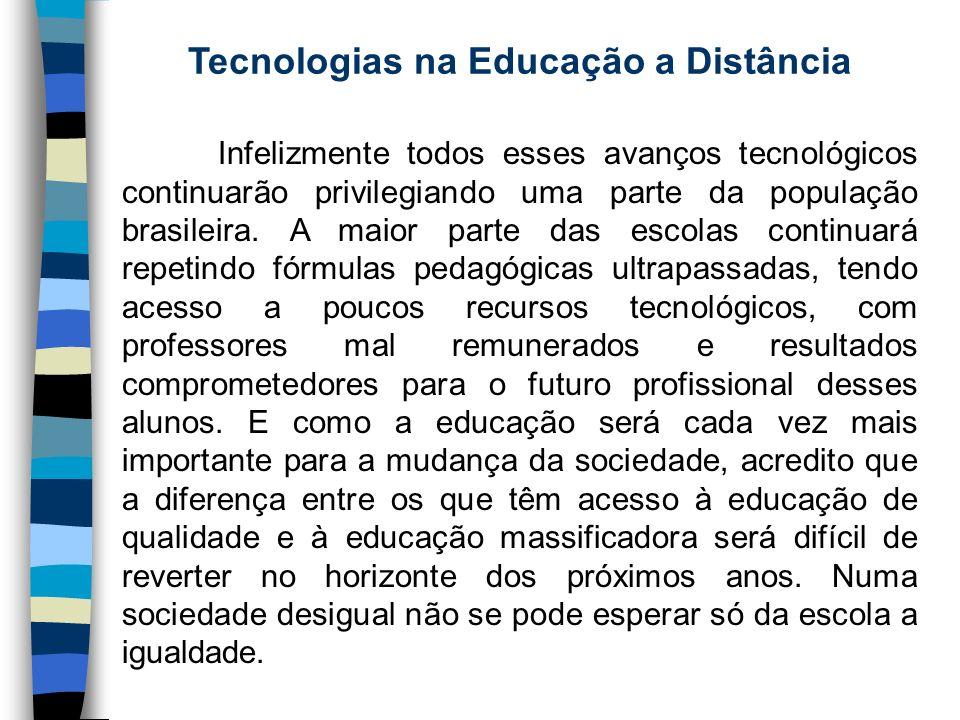 Tecnologias na Educação a Distância Infelizmente todos esses avanços tecnológicos continuarão privilegiando uma parte da população brasileira. A maior