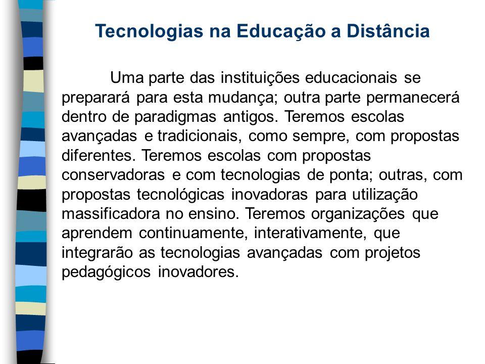 Tecnologias na Educação a Distância Uma parte das instituições educacionais se preparará para esta mudança; outra parte permanecerá dentro de paradigm