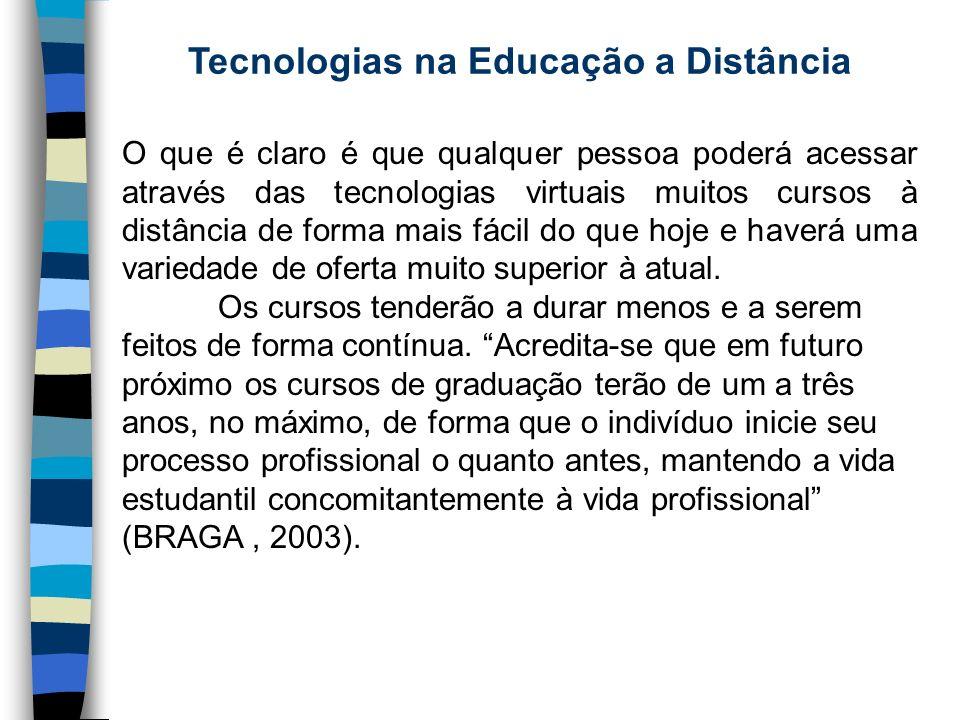 Tecnologias na Educação a Distância O que é claro é que qualquer pessoa poderá acessar através das tecnologias virtuais muitos cursos à distância de f