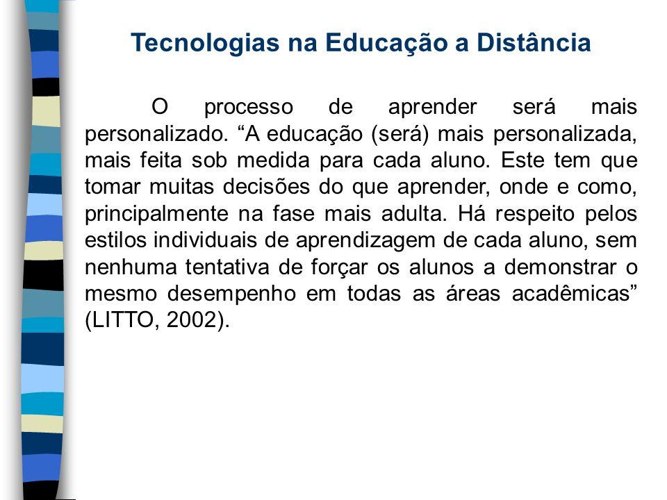 Tecnologias na Educação a Distância O processo de aprender será mais personalizado. A educação (será) mais personalizada, mais feita sob medida para c