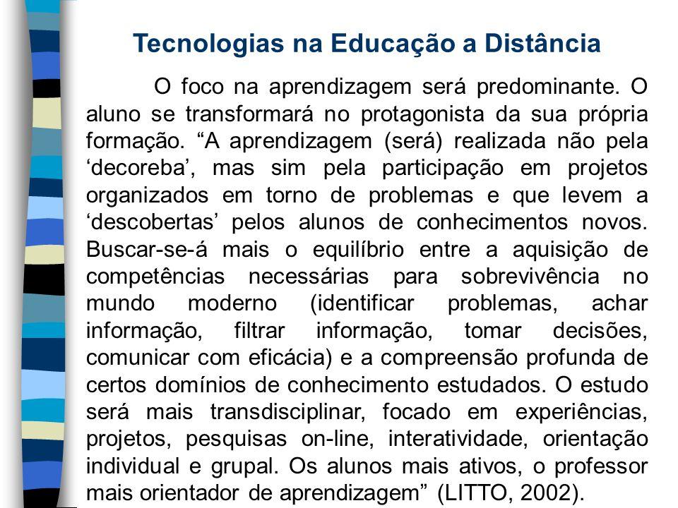 Tecnologias na Educação a Distância O foco na aprendizagem será predominante. O aluno se transformará no protagonista da sua própria formação. A apren