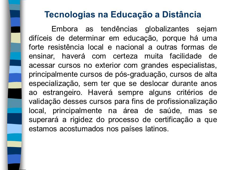 Tecnologias na Educação a Distância Embora as tendências globalizantes sejam difíceis de determinar em educação, porque há uma forte resistência local