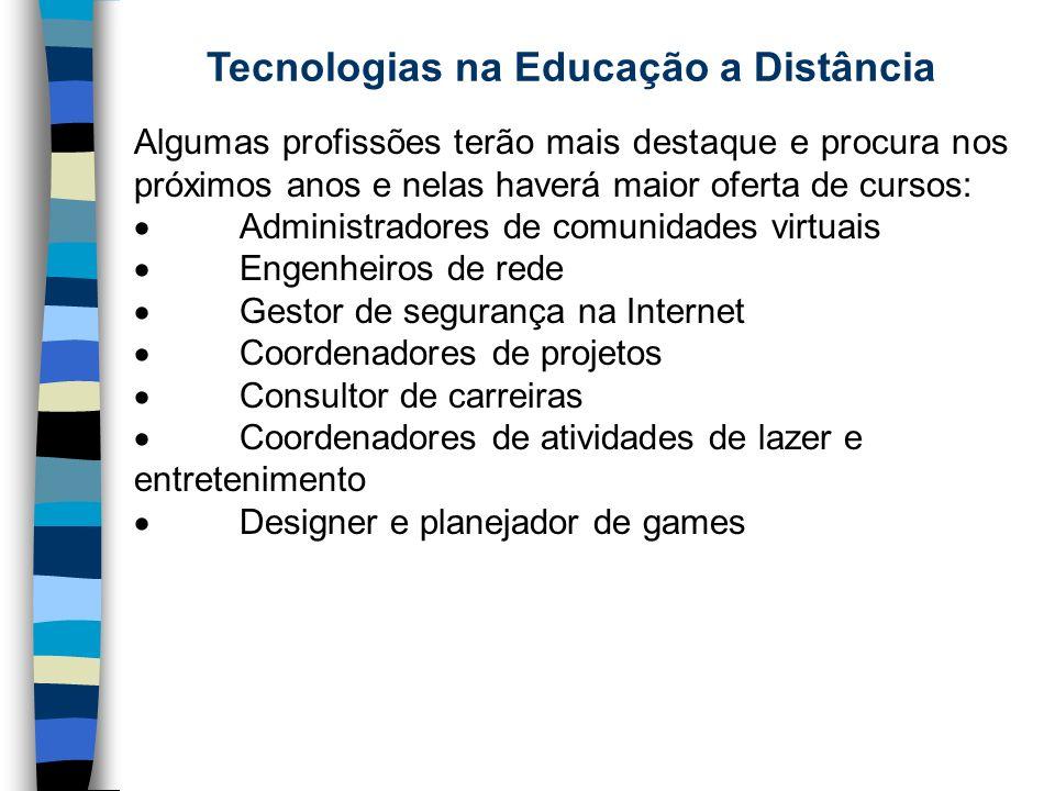 Tecnologias na Educação a Distância Algumas profissões terão mais destaque e procura nos próximos anos e nelas haverá maior oferta de cursos: Administ