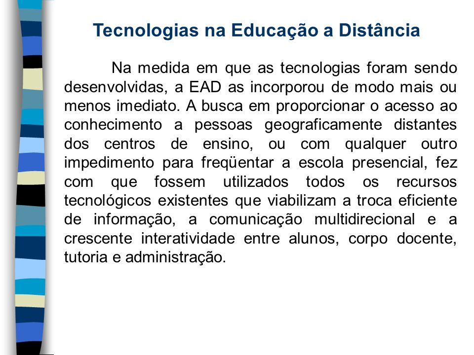 Tecnologias na Educação a Distância Na medida em que as tecnologias foram sendo desenvolvidas, a EAD as incorporou de modo mais ou menos imediato. A b