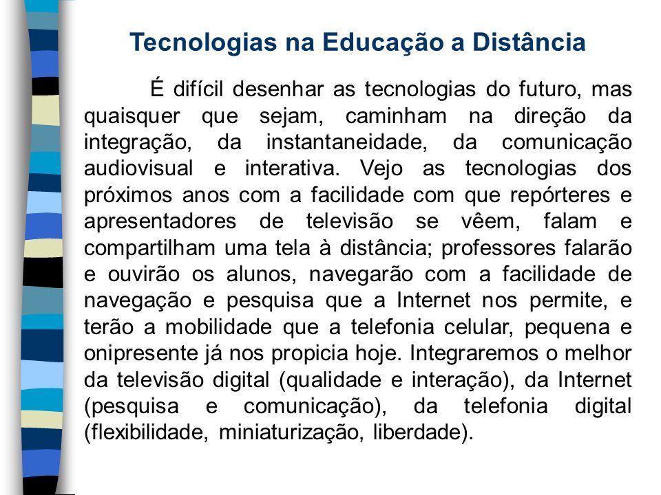 Tecnologias na Educação a Distância É difícil desenhar as tecnologias do futuro, mas quaisquer que sejam, caminham na direção da integração, da instan