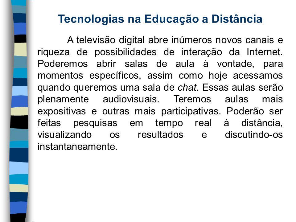 Tecnologias na Educação a Distância A televisão digital abre inúmeros novos canais e riqueza de possibilidades de interação da Internet. Poderemos abr