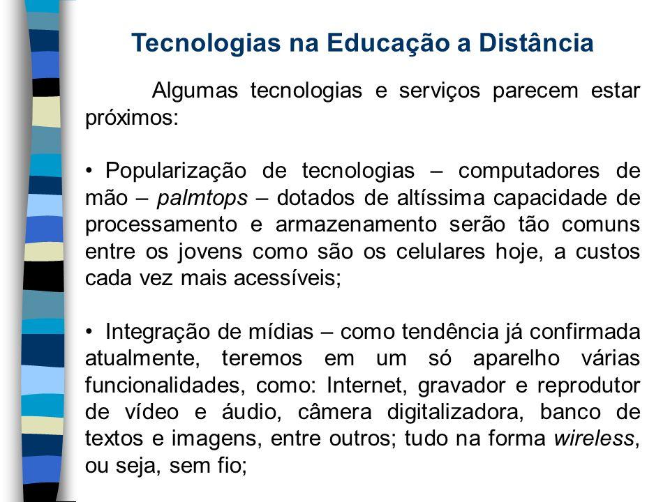 Tecnologias na Educação a Distância Algumas tecnologias e serviços parecem estar próximos: Popularização de tecnologias – computadores de mão – palmto