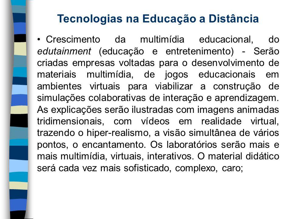 Tecnologias na Educação a Distância Crescimento da multimídia educacional, do edutainment (educação e entretenimento) - Serão criadas empresas voltada