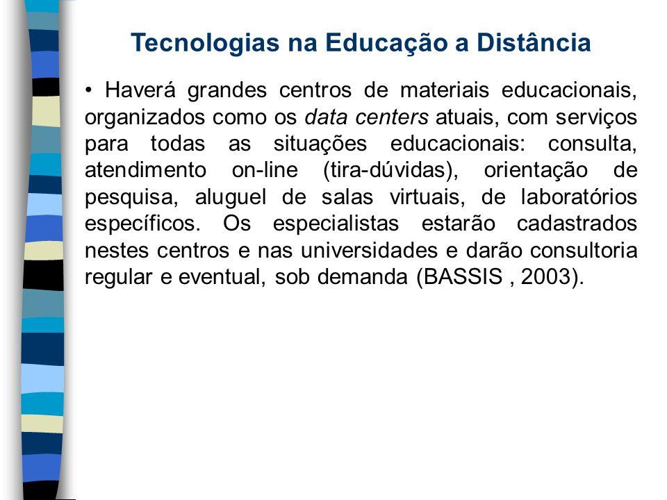Tecnologias na Educação a Distância Haverá grandes centros de materiais educacionais, organizados como os data centers atuais, com serviços para todas