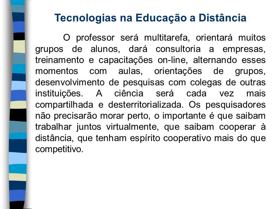 Tecnologias na Educação a Distância O professor será multitarefa, orientará muitos grupos de alunos, dará consultoria a empresas, treinamento e capaci