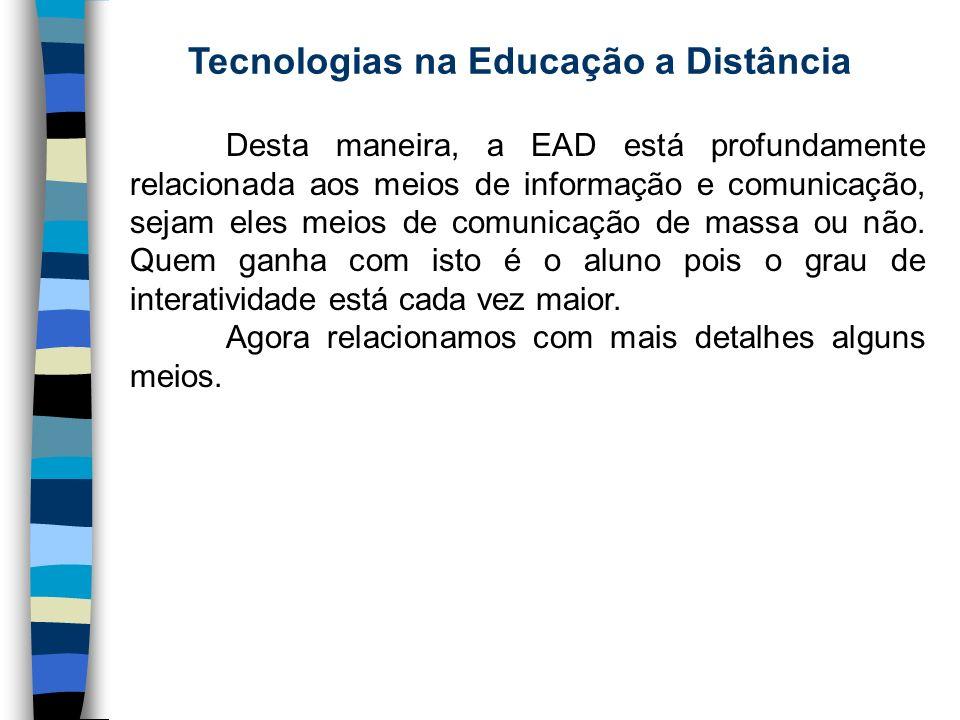 Tecnologias na Educação a Distância Desta maneira, a EAD está profundamente relacionada aos meios de informação e comunicação, sejam eles meios de com