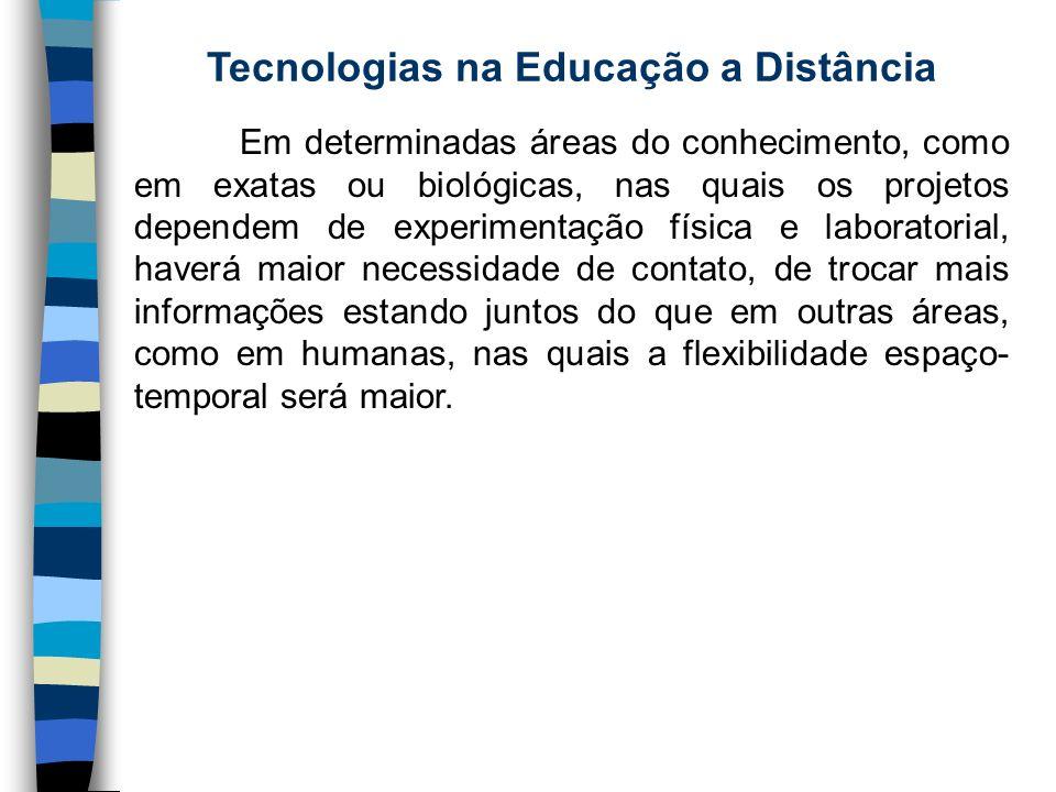 Tecnologias na Educação a Distância Em determinadas áreas do conhecimento, como em exatas ou biológicas, nas quais os projetos dependem de experimenta