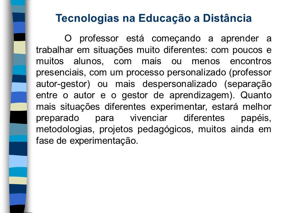 Tecnologias na Educação a Distância O professor está começando a aprender a trabalhar em situações muito diferentes: com poucos e muitos alunos, com m