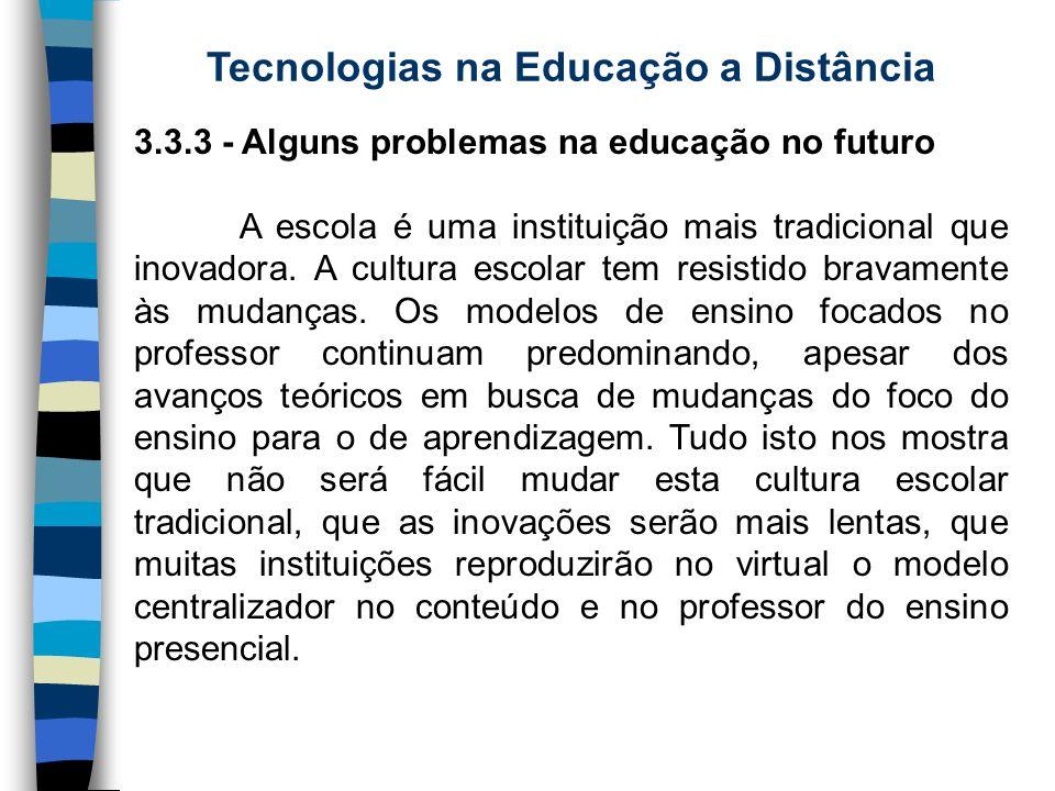 Tecnologias na Educação a Distância 3.3.3 - Alguns problemas na educação no futuro A escola é uma instituição mais tradicional que inovadora. A cultur