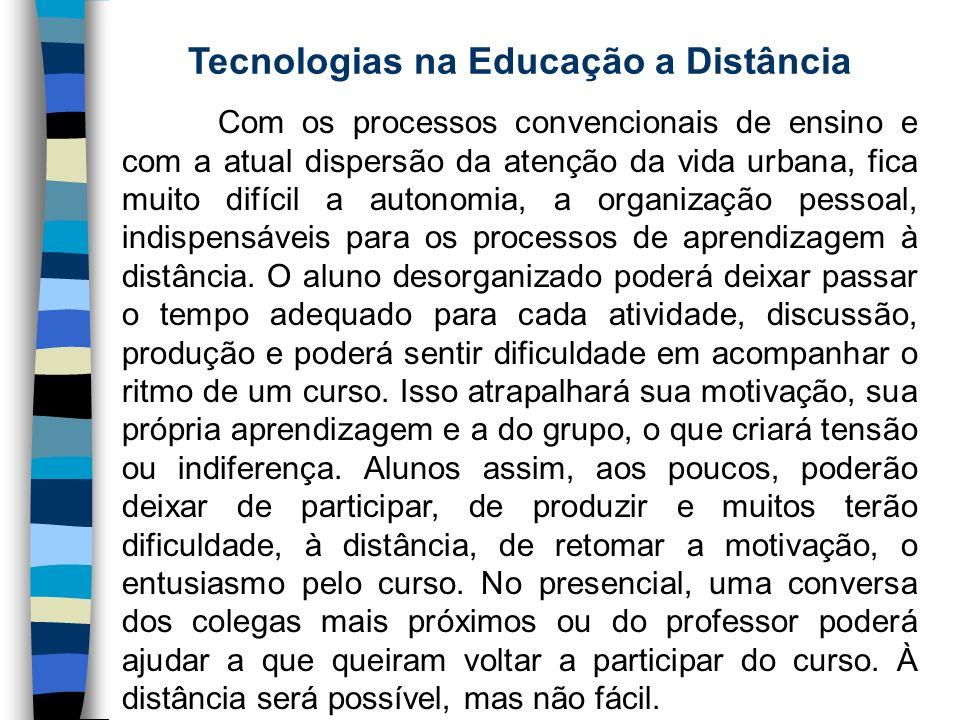 Tecnologias na Educação a Distância Com os processos convencionais de ensino e com a atual dispersão da atenção da vida urbana, fica muito difícil a a