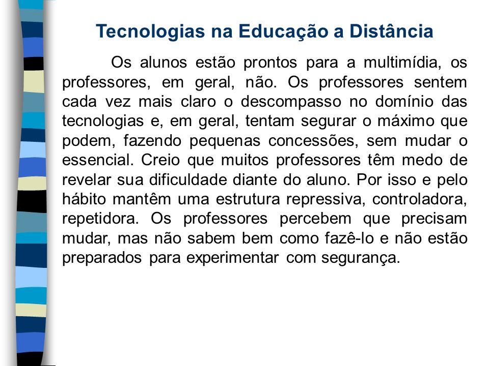 Tecnologias na Educação a Distância Os alunos estão prontos para a multimídia, os professores, em geral, não. Os professores sentem cada vez mais clar