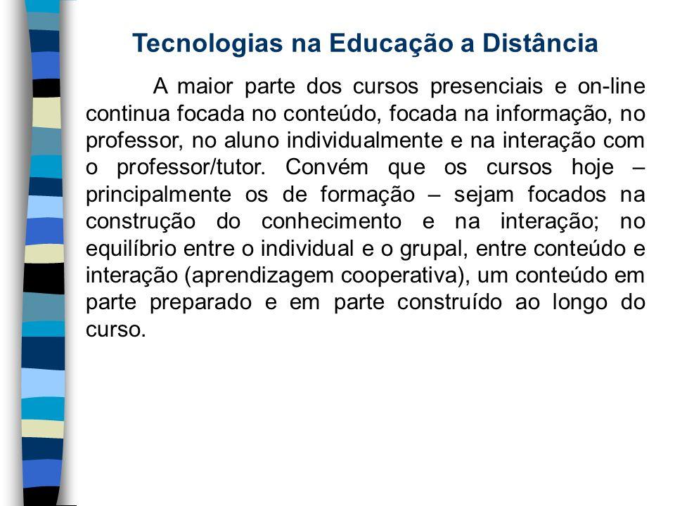 Tecnologias na Educação a Distância A maior parte dos cursos presenciais e on-line continua focada no conteúdo, focada na informação, no professor, no