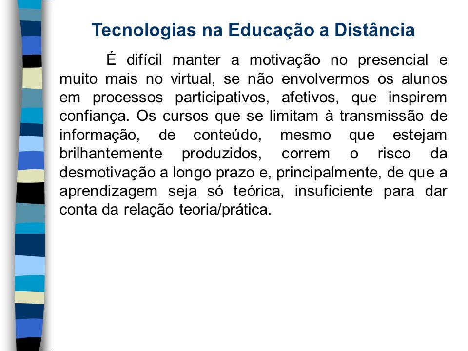 Tecnologias na Educação a Distância É difícil manter a motivação no presencial e muito mais no virtual, se não envolvermos os alunos em processos part