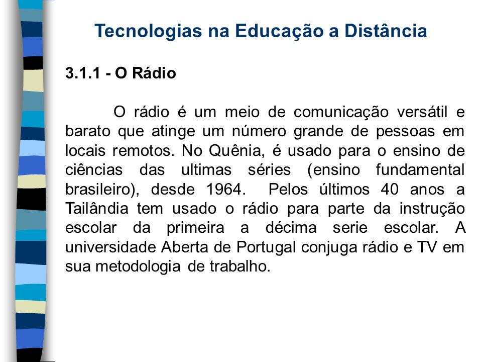 Tecnologias na Educação a Distância 3.1.1 - O Rádio O rádio é um meio de comunicação versátil e barato que atinge um número grande de pessoas em locai
